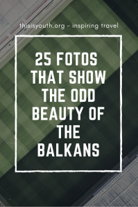 The Strange Beauty of the Balkan Countries